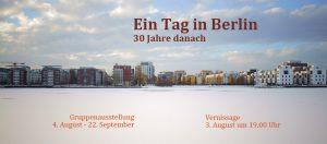 Ein Tag in Berlin - 30 Jahre danach, Gruppenausstellung. 4. August - 22. September; Vernissage 3. August um 19.00 Uhr