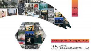 1985 - 2020; 35 Jahre Jubiläumsausstellung, Vernissage Do., 06. August 19 Uhr